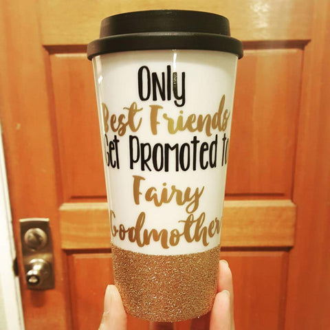Only Best Friends get Promoted to Fairy Godmother - {Glitter} Travel Coffee Mug