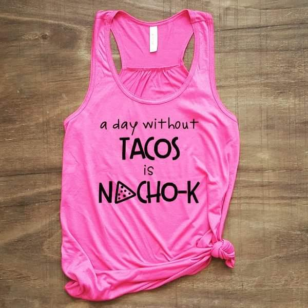 A day without Tacos is Nacho-K | Pink