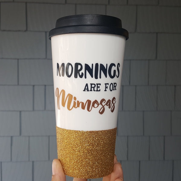 Mornings are for Mimosas - {Glitter} Travel Coffee Mug