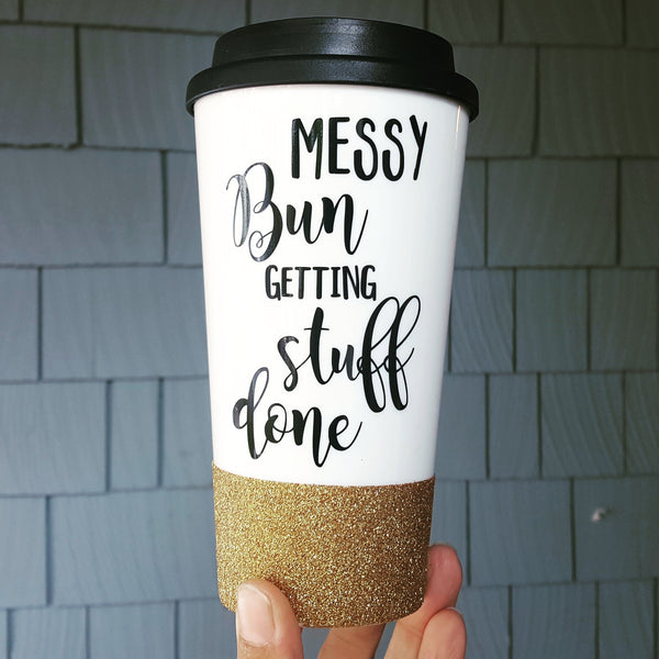 Messy Bun & Getting Stuff Done - {Glitter} Travel Coffee Mug
