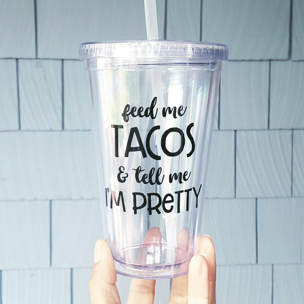Feed me tacos and tell me I'm pretty - 16oz Tumbler
