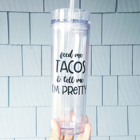 Feed me tacos and tell me I'm pretty - 16oz Tall Tumbler