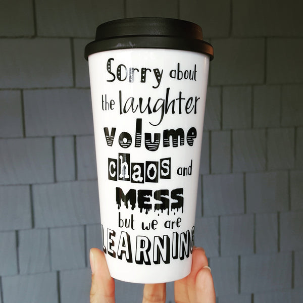 Sorry about the Laughter, Volume, Chaos & Mess - Travel Coffee Mug