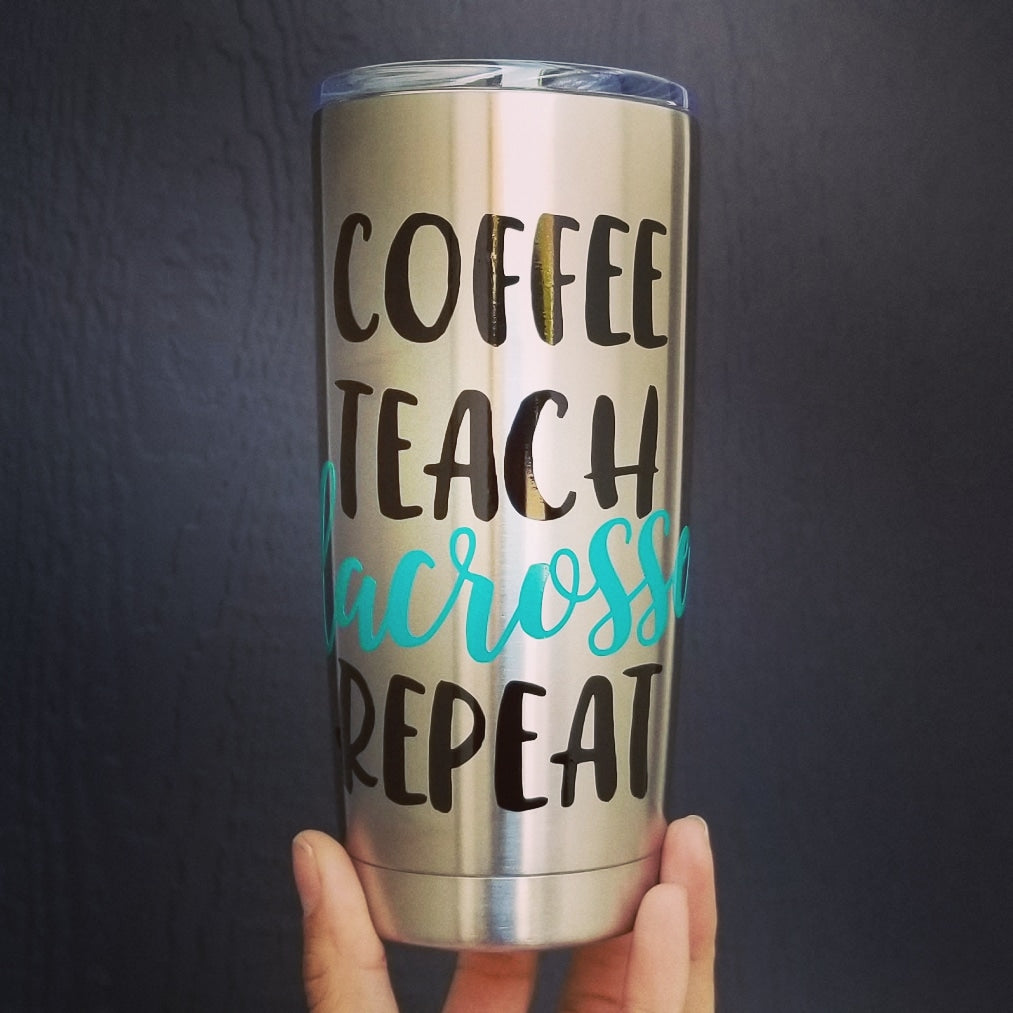 Coffee, Teach,  Lacrosse, Repeat - Stainless Steel Tumbler