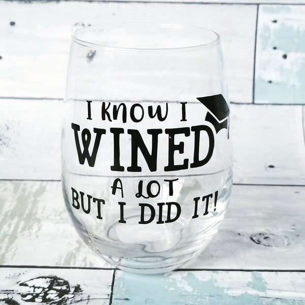 I know I WINED a lot but I did it - Wine Glass