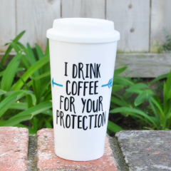 I Drink Coffee for your Protection - Coffee Travel Mug