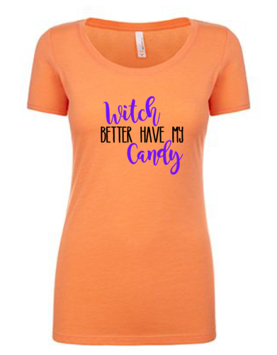 Witch better have my Candy Tee | Orange