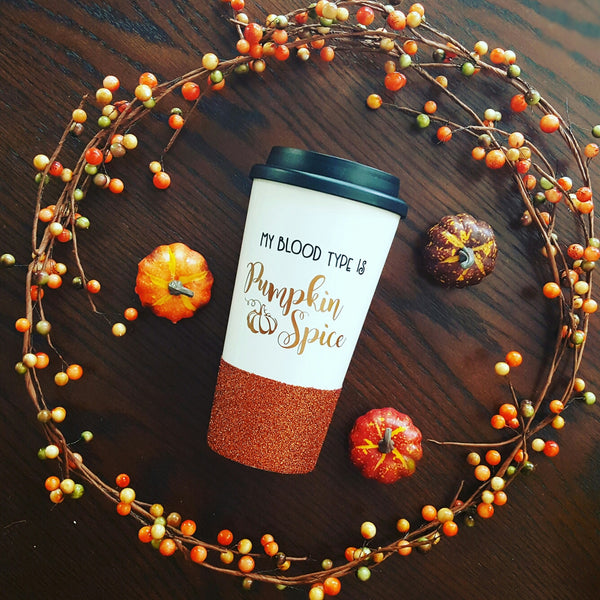 My Blood Type is Pumpkin Spice - {Glitter} Travel Coffee Mug