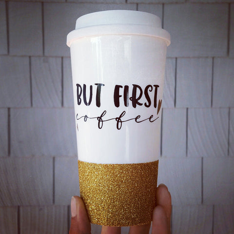 But First, Coffee - {Glitter} Travel Coffee Mug