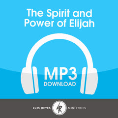 The Spirit and Power of Elijah - MP3 Digital Download 8-Part Set