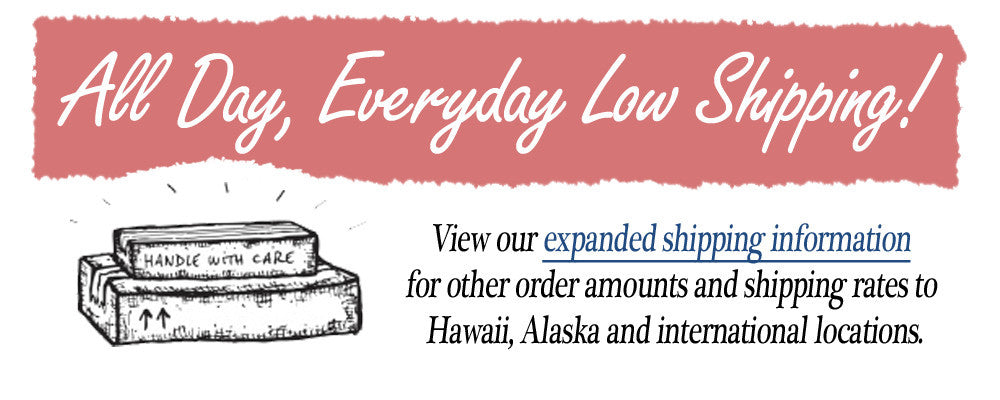 Everyday Low Shipping! Just $4.99 for domestic shipments over $20