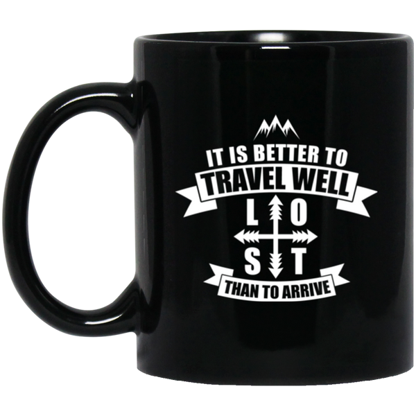It Is Better To Travel Well Than To Arrive Coffee Mug