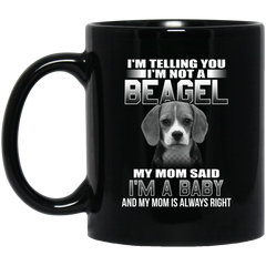 I'm Telling You I'm Not A Beagel My Mom Said I'm A Baby Coffee Mug