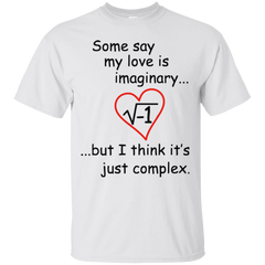 Some Say My Love Is Imaginary It's Just Complex Math T-shirt