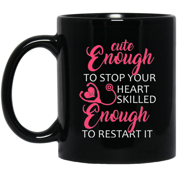 Cute Enough To Stop Your Heart Skilled Enough To Restart It Mug