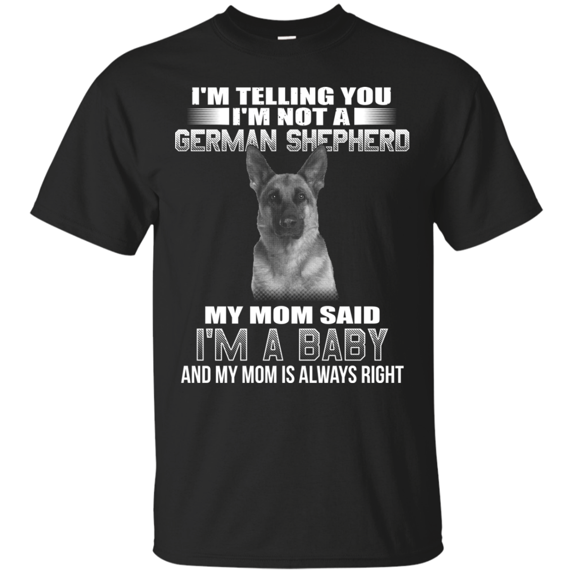 I'm Telling You I'm Not A German Shepherd My Mom Said I'm A Baby T-shirt
