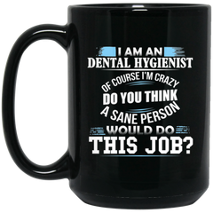 I'm an Dental Hygienist of Course I'm Crazy Coffee Mug