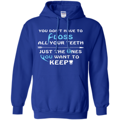 You Don't Have To Brush All Your Teeth Just The Ones You Want To Keep T-shirt