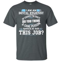 I'm an Dental Hygienist of Course I'm Crazy T-shirt