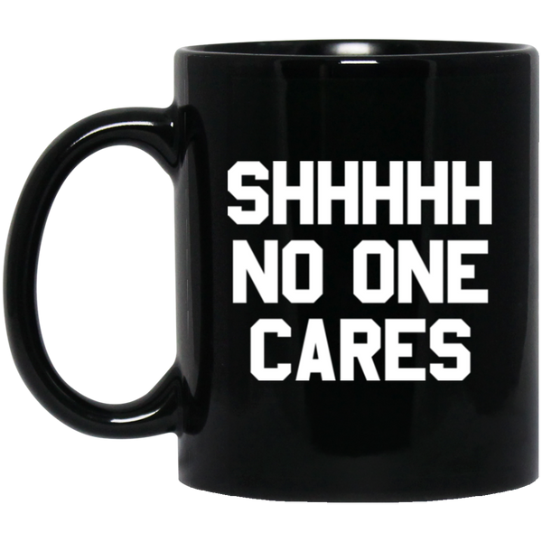 Shhh No One Cares Coffee Mug
