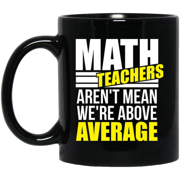 Math Teachers Aren't Mean We're Above Average Coffee Mug