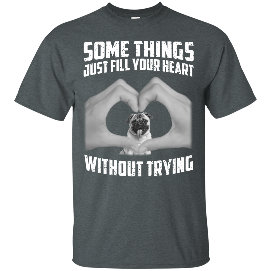 Some Things Just Fill Your Heart Without Trying Pug Love T-shirt