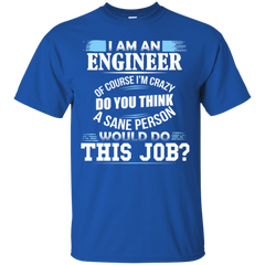 I'm an Engineer of Course I'm Crazy T-shirt