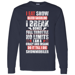 I Eat Snow Bleed Gasoline I Break Bones Snowmobiler T-shirt