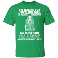 I'm Telling You I'm Not A Basset Hound My Mom Said I'm A Baby T-shirt