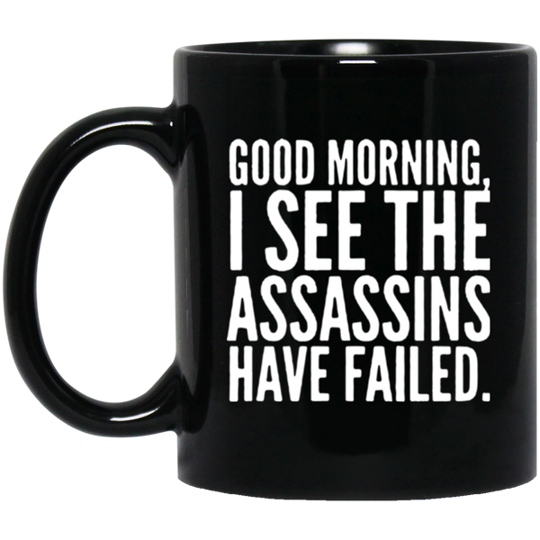 Good Morning. I See The Assassins Have Failed Coffee Mug