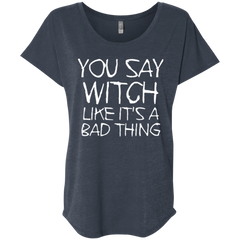 You Say Witch Like It's A Bad Thing Halloween T-shirt