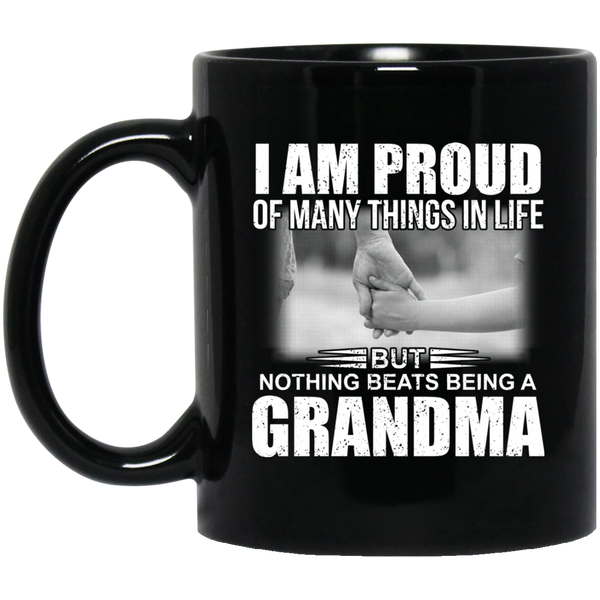 I Am Proud Of Many Things In Life But Nothing Beats Being A Grandma Mug