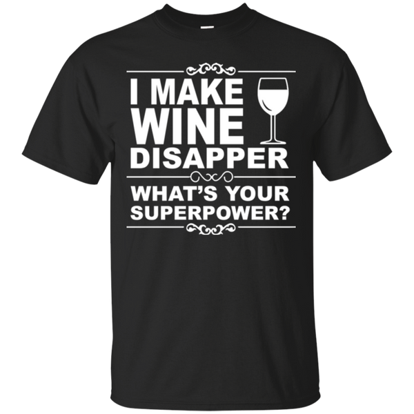 I Make Wine Disappear What's Your Superpower T-shirt