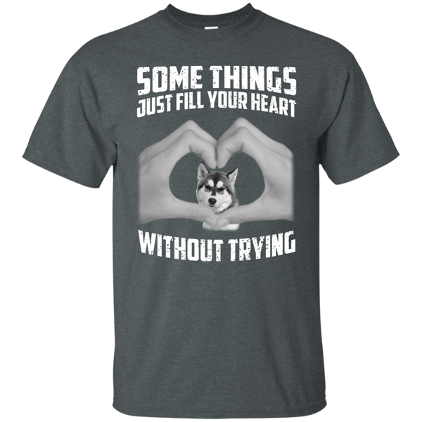 Some Things Just Fill Your Heart Without Trying Husky Love T-shirt