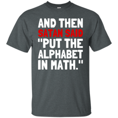 And Then Satan Said Put The Alphabet In Math T-shirt