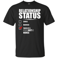 Relationship Status Single Married Taken By A Psychotic Nurse T-shirt