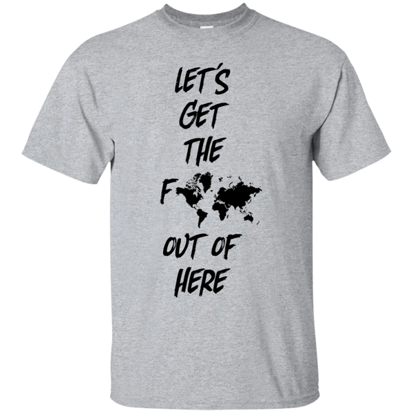 Let's Get The F Out Of Here T-shirt