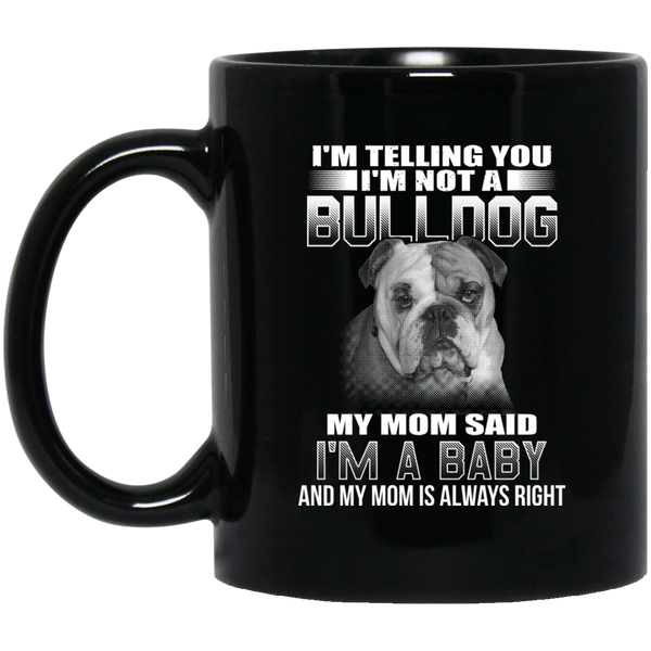 I'm Telling You I'm Not A Bulldog My Mom Said I'm A Baby Coffee Mug