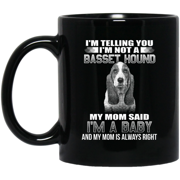I'm Telling You I'm Not A Basset Hound My Mom Said I'm A Baby Coffee Mug