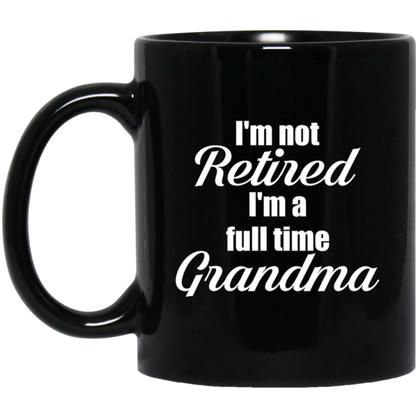 I'm Not Retired I'm A Full Time Grandma Coffee Mug