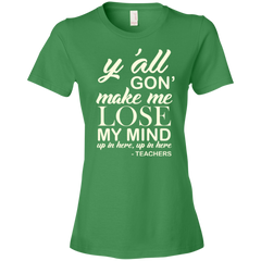 Y'all Gon' Make Me Lose My Mind Teachers T-shirt