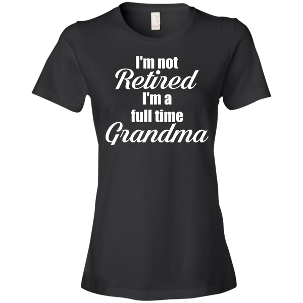 I'm Not Retired I'm A Full Time Grandma T-shirt