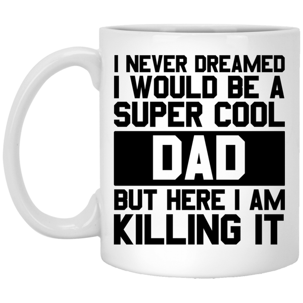 I Never Dreamed I Would Be A Super Cool Dad Coffee Mug