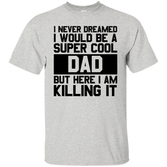 I Never Dreamed I Would Be A Super Cool Dad T-shirt