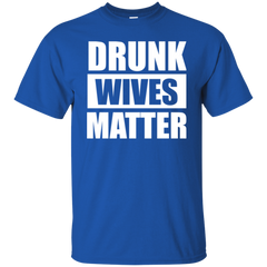 Drunk Wives Matter T-shirt