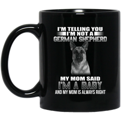 I'm Telling You I'm Not A German Shepherd My Mom Said I'm A Baby Coffee Mug