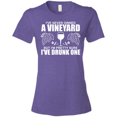 I Have Never Owned A Vineyard But I'm Pretty Sure I've Drunk One T-Shirt