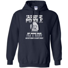 I'm Telling You I'm Not A Poodle My Mom Said I'm A Baby T-shirt