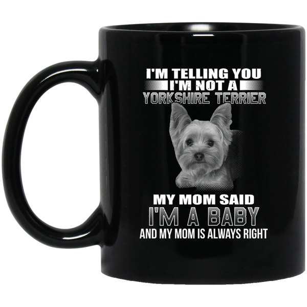 I'm Telling You I'm Not A Yorkshire Terrier My Mom Said I'm A Baby Coffee Mug