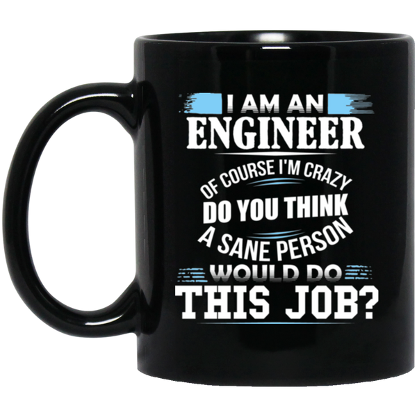 I'm an Engineer of Course I'm Crazy Coffee Mug